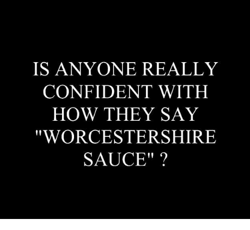 Worcestershire Sauce Short Funny Quotes Fun Quotes Funny Funny Quotes Sarcasm