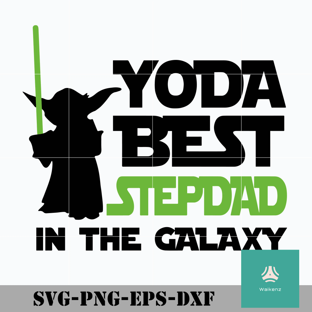 Yoda best stepdad SVG digital file fathers day svg star wars dad fathers day gift from kids fathers day dad svg best dad galaxy cut file