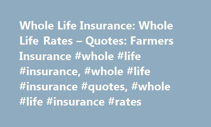 Whole Life Insurance: Whole Life Rates U2013 Quotes: Farmers Insurance #whole # Life