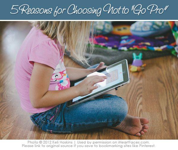"5 Reasons Why a Photographer Should Not ""Go Pro"" {via iHeartFaces.com}"