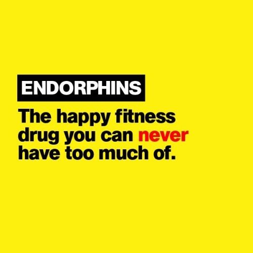 Endorphins - The happy fitness drug you can never have too much of.
