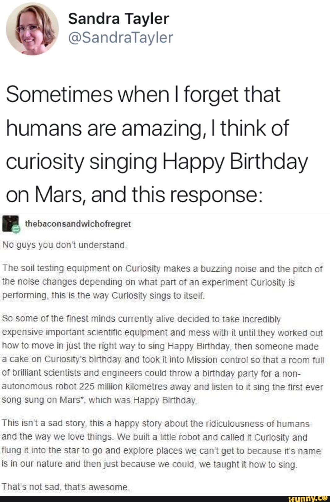Sometimes When I Forget That Humans Are Amazing I Think Of Curiosity Singing Happy Birthday On Mars And This Response Ifunny Singing Happy Birthday Relatable Tweets Tumblr Funny