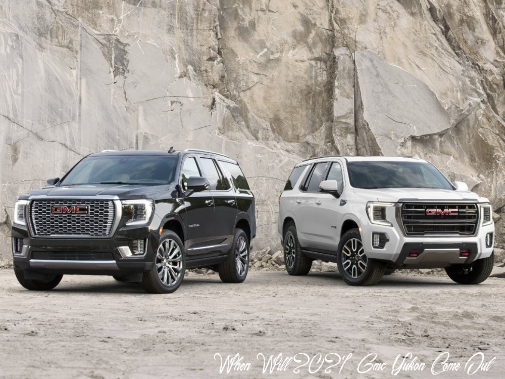 When Will 2021 Gmc Yukon Come Out Price And Release Date