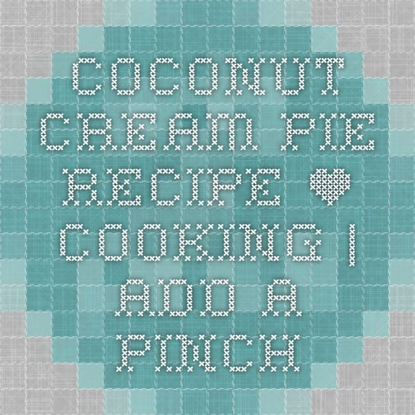 Coconut Cream Pie Recipe • Cooking | Add a Pinch