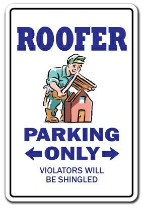 Best Roofer Parking Only Roofer Roof Shingles Roofing 400 x 300