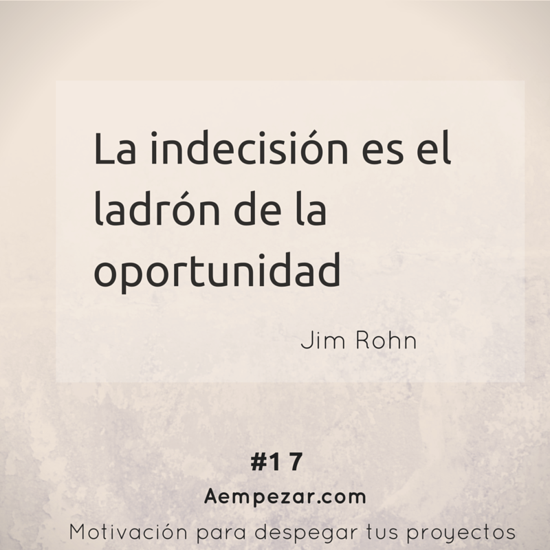 La Indecisión Es El Ladrón De La Oportunidad Jimrohn