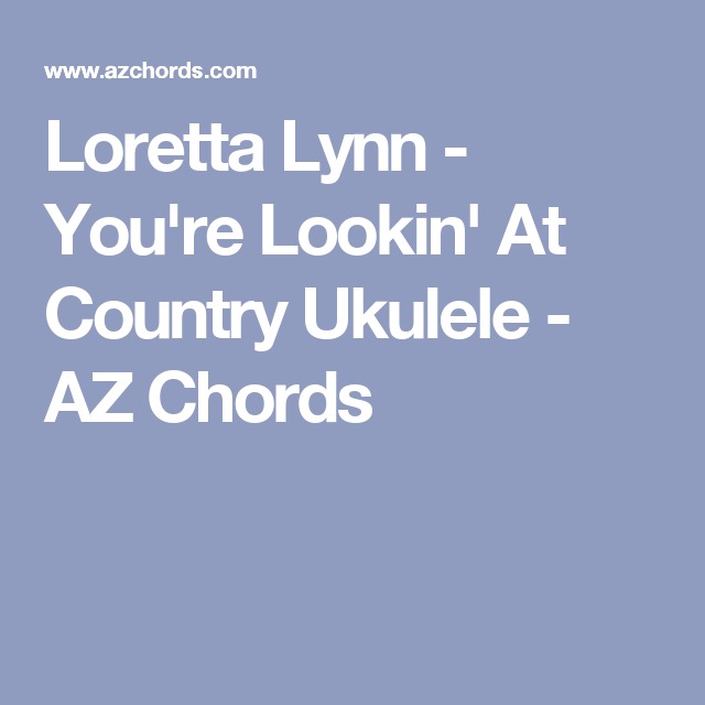 Loretta Lynn - You\'re Lookin\' At Country Ukulele - AZ Chords ...