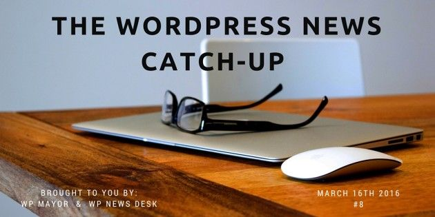 Catch Up With the Latest WordPress News  #8