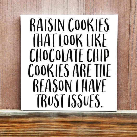 Pin By Gina Kinney On Funniest Raisin Cookies Chocolate Humor Chocolate Quotes