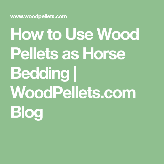 How to Use Wood Pellets as Horse Bedding | WoodPellets.com Blog