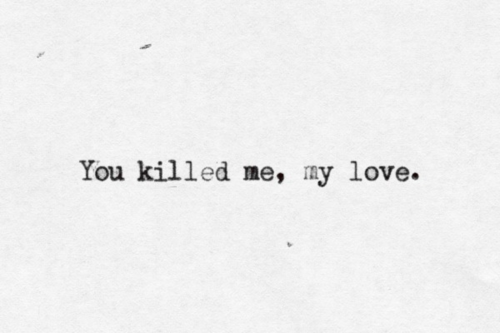 You Killed Me My Love Words If You Love Someone Writing Inspiration