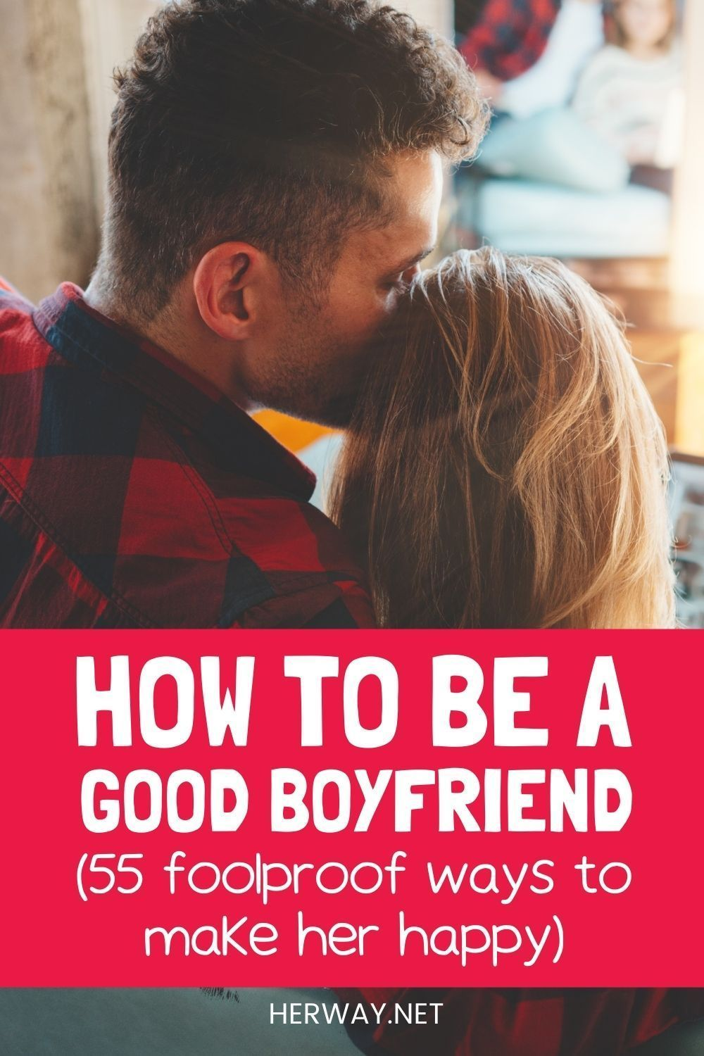 55 Things Only Amazing Boyfriends Do