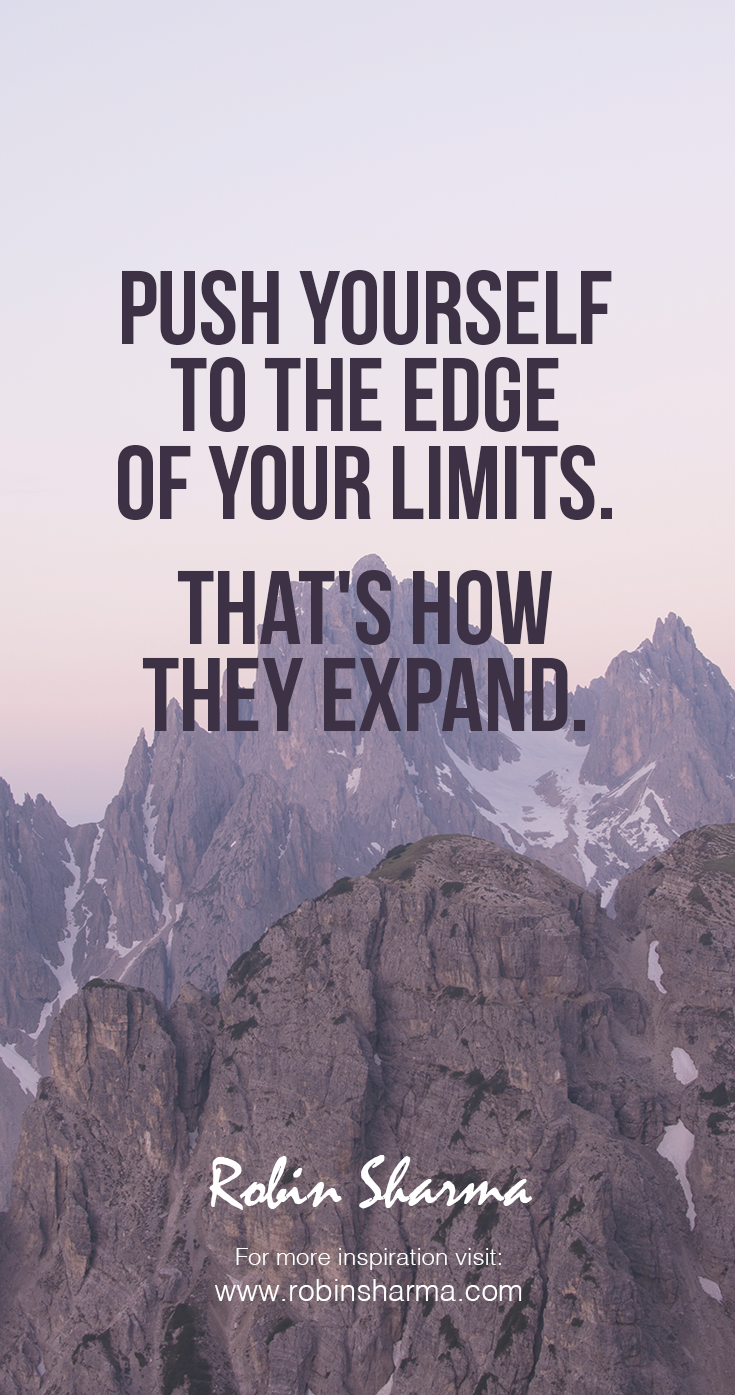 Push Yourself To The Edge Of Your Limits Thats How They Expand