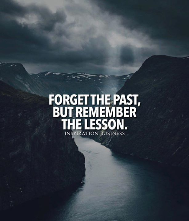 Forget The Past But Remember The Lesson Forgetting The Past Positive Quotes Forget The Past Quotes
