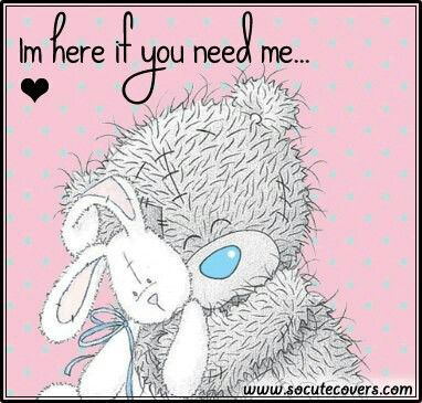I'm Here if you need me | Teddy bear quotes, Teddy bear pictures ...