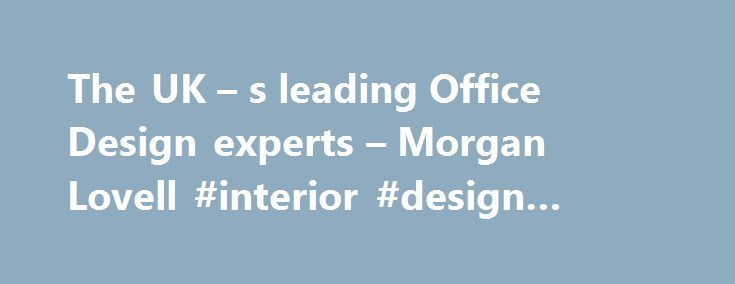 The UK S Leading Office Design Experts Morgan Lovell Interior