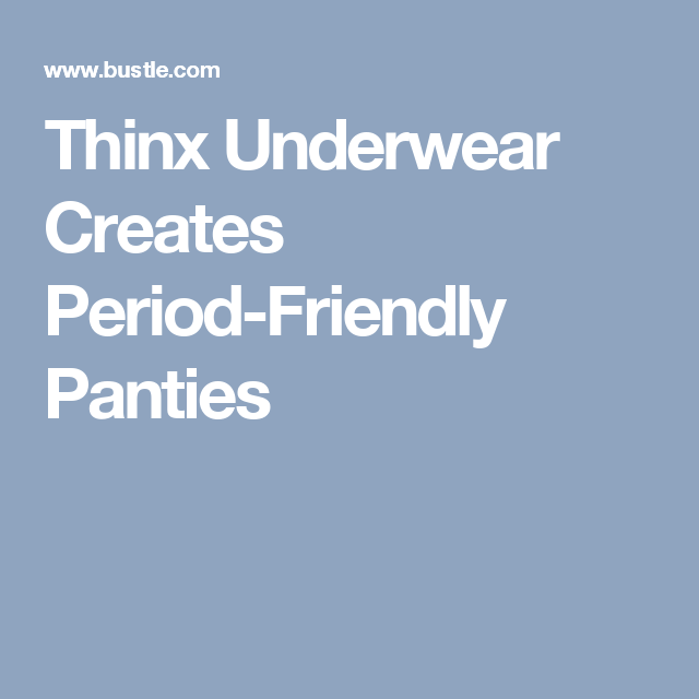 Thinx Underwear Creates Period-Friendly Panties