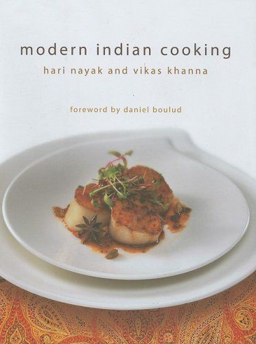 Modern indian cooking by hari nayak and vikas khanna great modern indian cooking this book represents this authors take on modern indian cuisine whether cooked for family or for guests prepared using fresh forumfinder Images