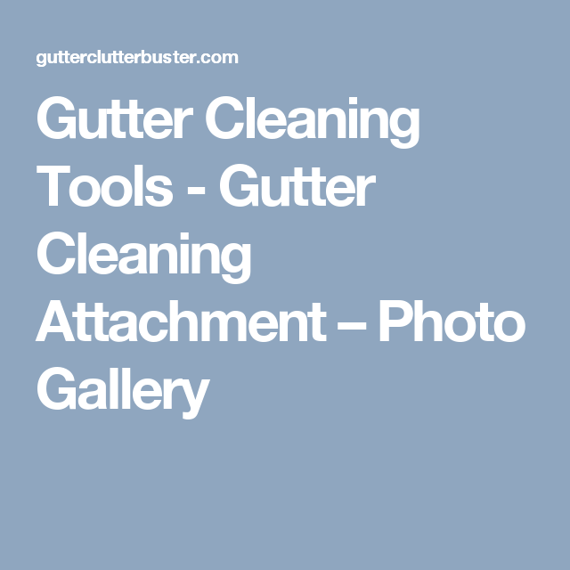 Gutter Cleaning Tools - Gutter Cleaning Attachment - Photo Gallery