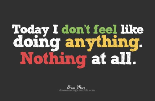 Relax Pictures And Quotes Dont Feel Like Doing Anything The Lazy Song By Bruno Mars An Audible Woorden Afbeeldingen