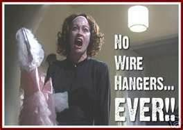 No Wire Hangers Ever Mommie Dearest Mommy Dearest Favorite Movie Quotes Movie Quotes