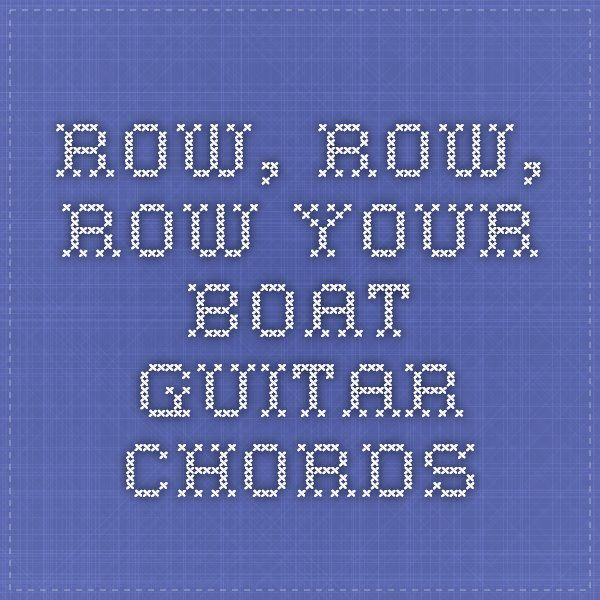 Row, Row, Row Your Boat Guitar Chords | With the Kids | Pinterest ...