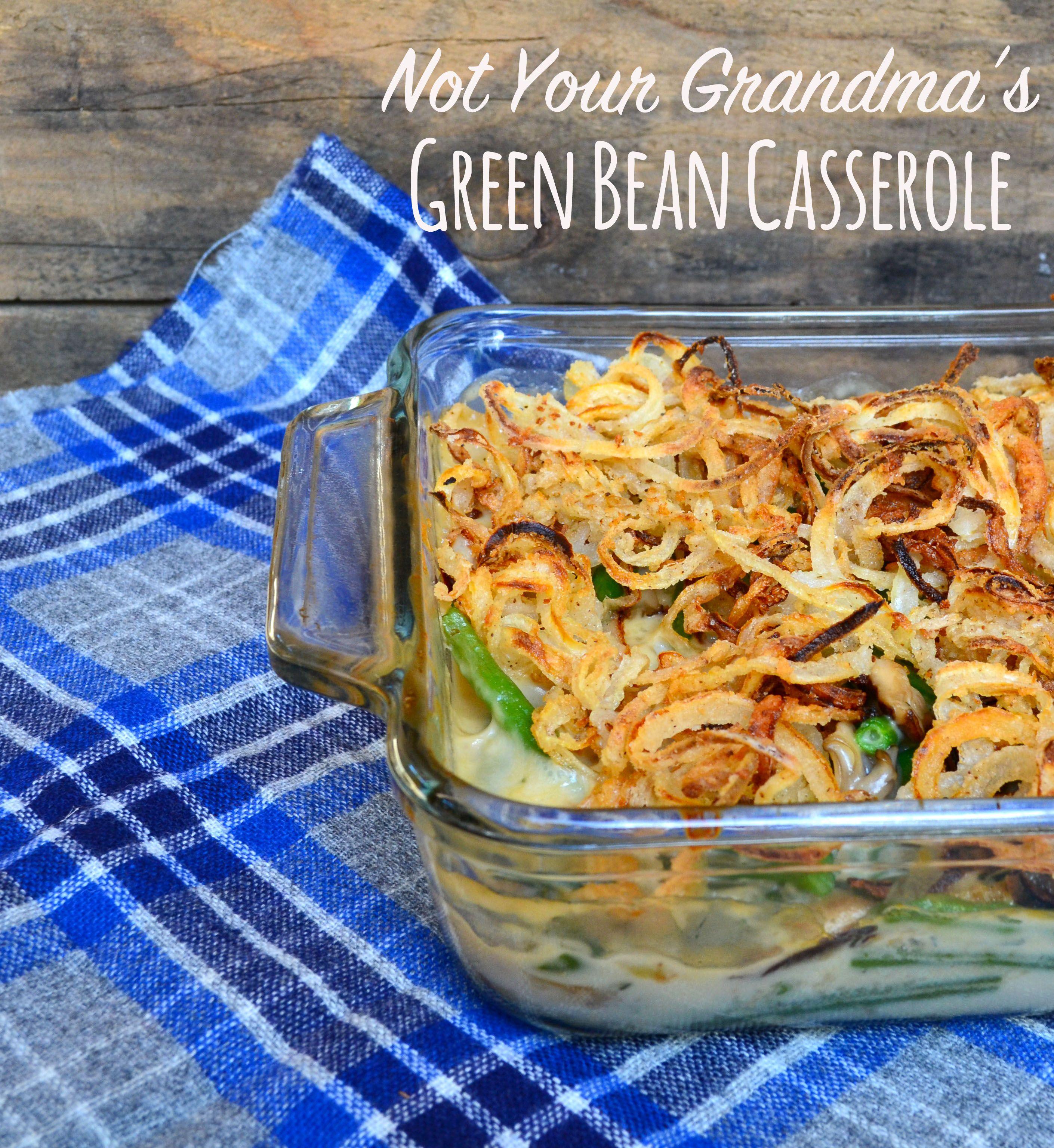 Not Your Grandma S Green Bean Casserole We Love Green