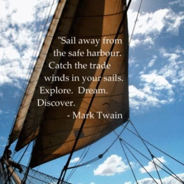 "Inspirational Quotes Sailing: ""Sail Away From Safe Harbour..."""
