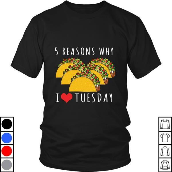 Teeecho Taco Tuesday Product 5 Reasons Why I Love Tuesday T-Shirt, Sweatshirt, Hoodie for Men & Women #tacotuesdayhumor