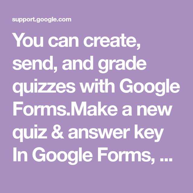 You can create, send, and grade quizzes with Google Forms ...