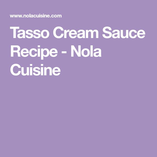 Photo of Tasso Cream Sauce Recipe – Nola Cuisine
