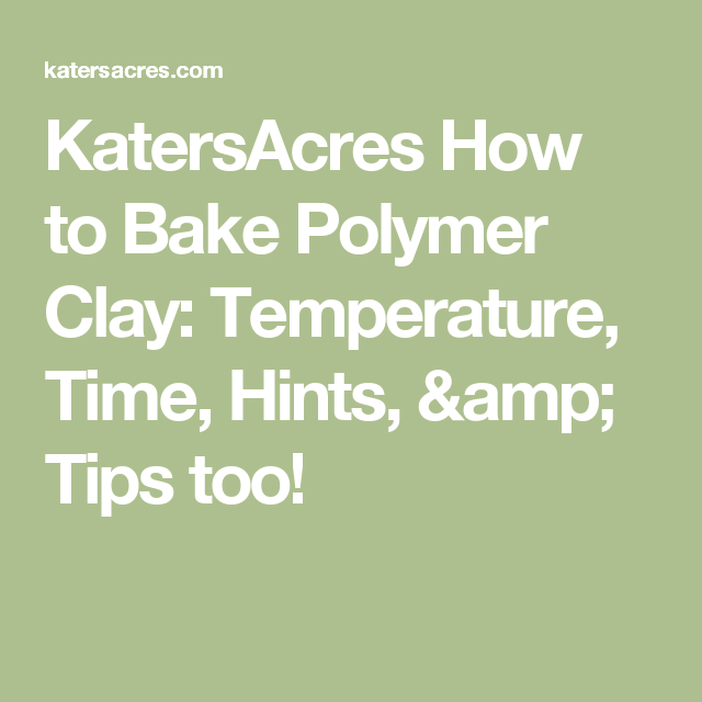 KatersAcres How to Bake Polymer Clay: Temperature, Time, Hints, & Tips too!