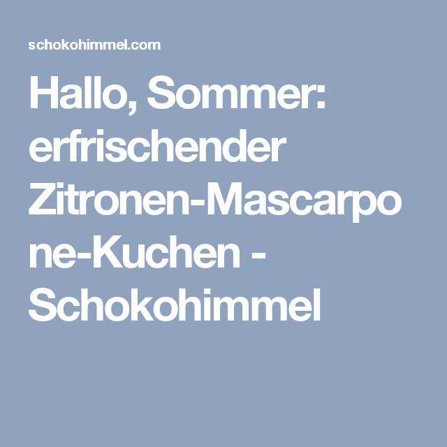 Hallo, Sommer: erfrischender Zitronen-Mascarpone-Kuchen - Schokohimmel