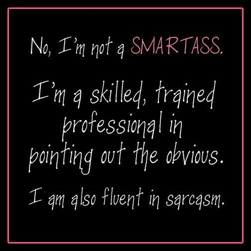 No Im Not A Smart Ass Funny Quotes Quote Lol Funny Quote Funny - 24 smart ass kids definitely know well