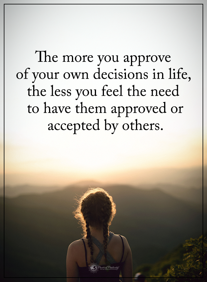 The More You Approve Of Your Own Decision In Life The Less You