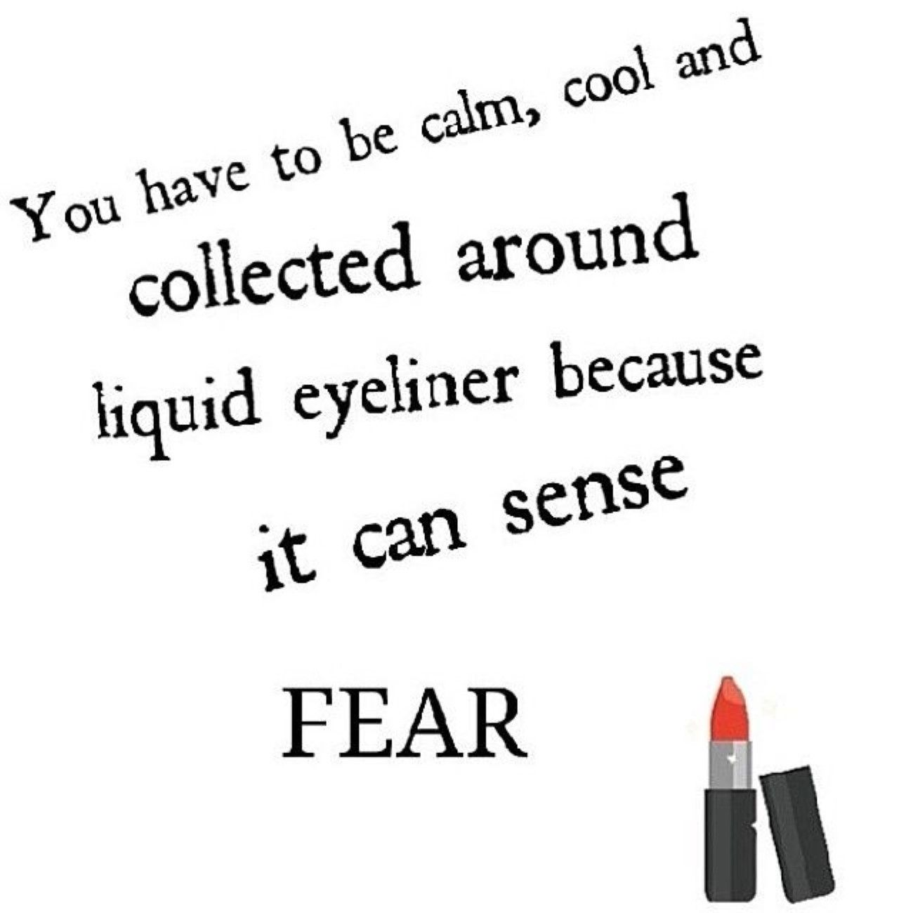 Stay calm, cool, and collected around liquid eyeliner.