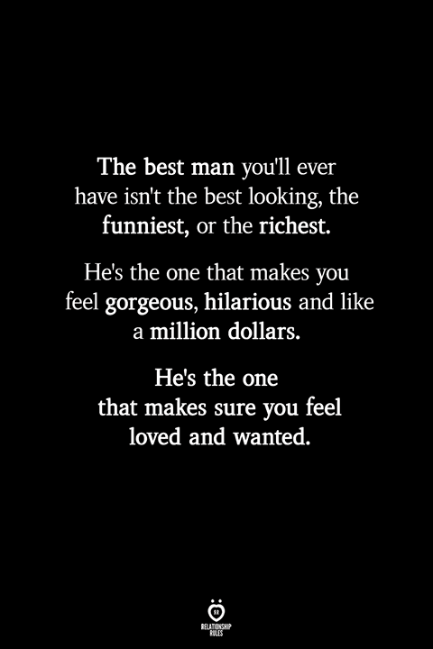 The Best Man You'll Ever Have Isn't The Best Looking, The Funniest, Or The Richest