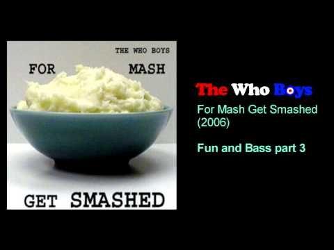 The Who Boys - Fun n Bass part 3 - YouTube