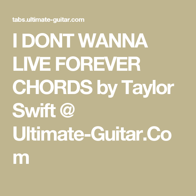 I Dont Wanna Live Forever Chords By Taylor Swift Ultimate Guitar