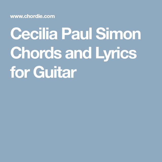 Cecilia Paul Simon Chords and Lyrics for Guitar | Musique ...