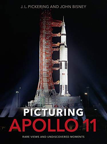 Picturing Apollo 11 Rare Views and Undiscovered Moments