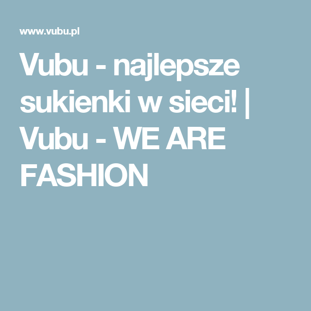 Vubu Najlepsze Sukienki W Sieci Vubu We Are Fashion Fashion