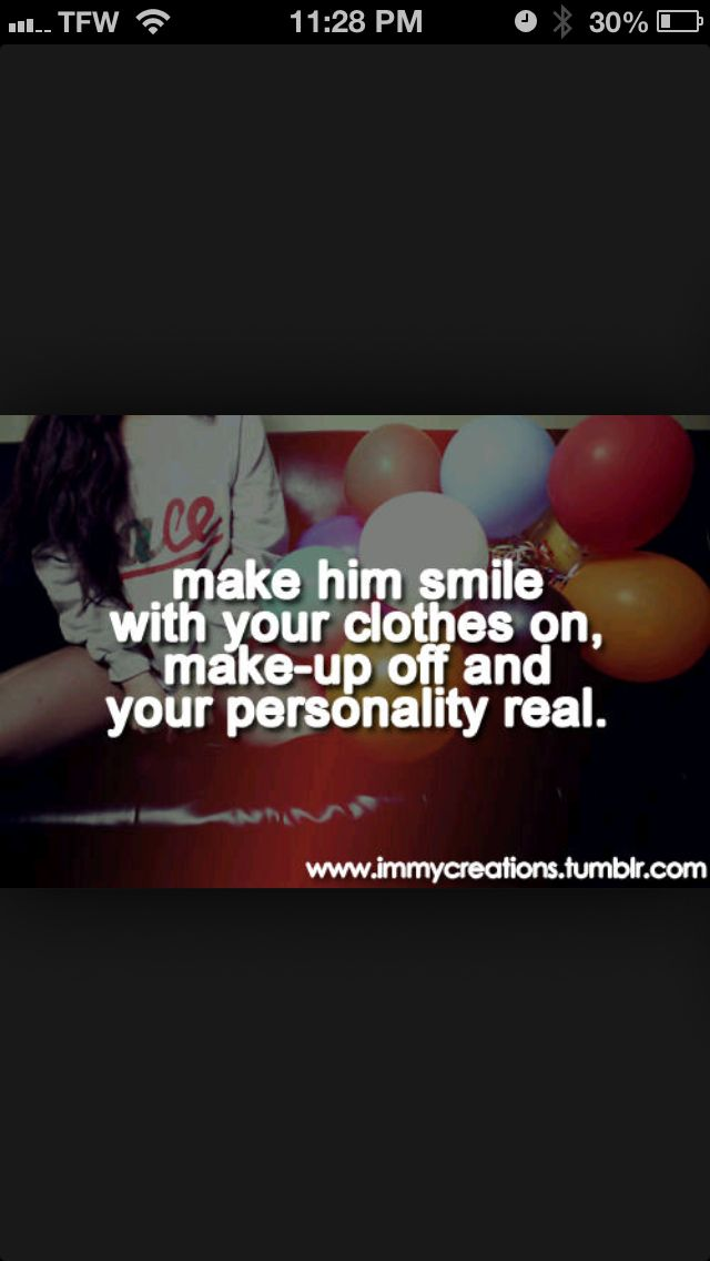 Make Him Smile With Your Clothes On Makeup Off And Personality Real