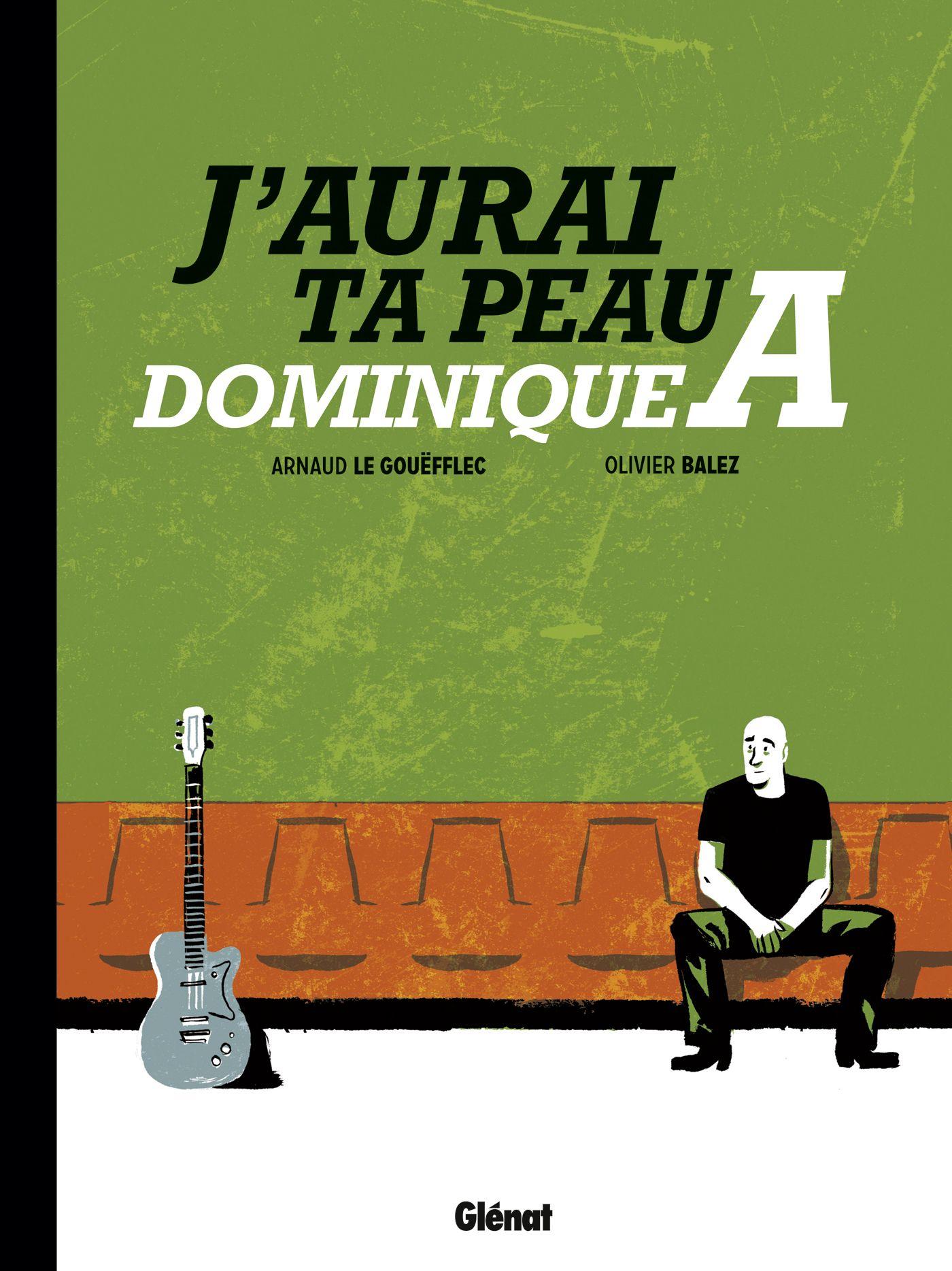 J'aurai ta peau Dominique A : Arnaud Le Gouefflec, Olivier Balez - BD