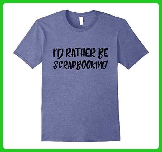 Mens I'd Rather Be Scrapbooking Tshirt Funny Humor Tee XL Heather Blue - Funny shirts (*Amazon Partner-Link)