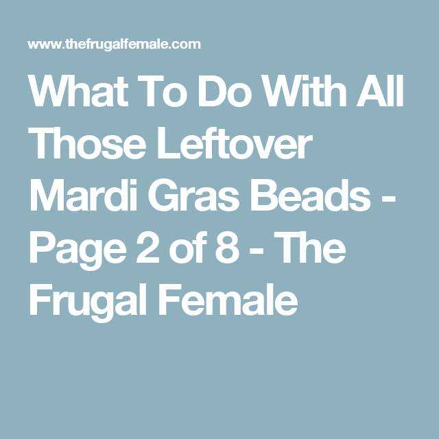 What To Do With All Those Leftover Mardi Gras Beads - Page 2 of 8 - The Frugal Female