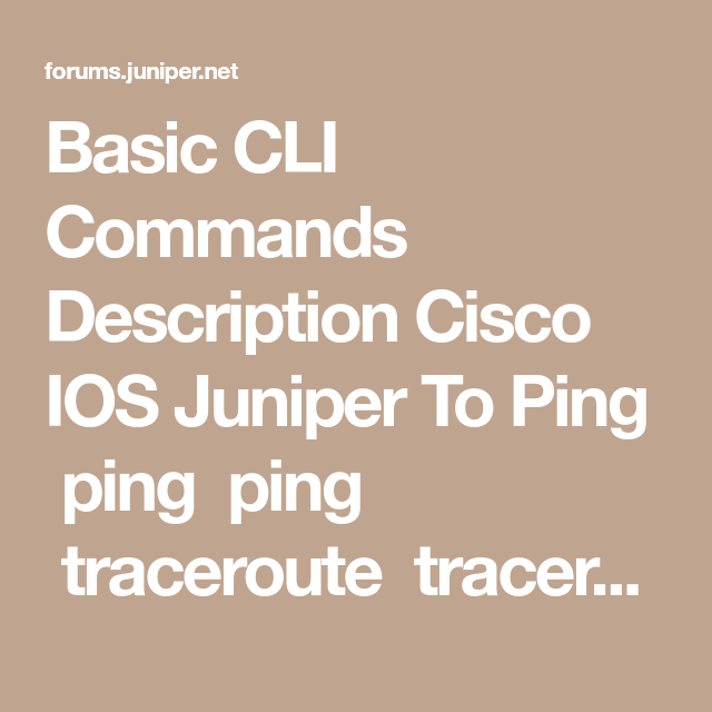Basic CLI Commands Description Cisco IOS Juniper To Ping