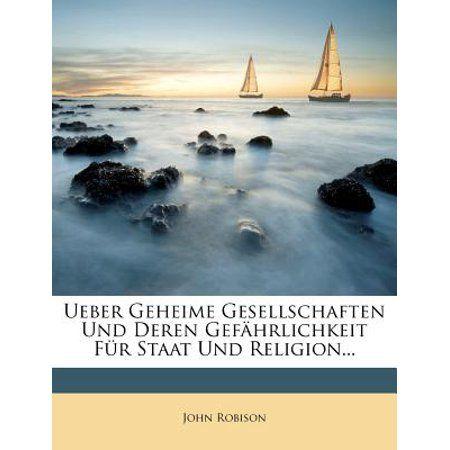 Ueber Geheime Gesellschaften Und Deren Gefahrlichkeit Fur Staat Und Religion, Dritte Auflage