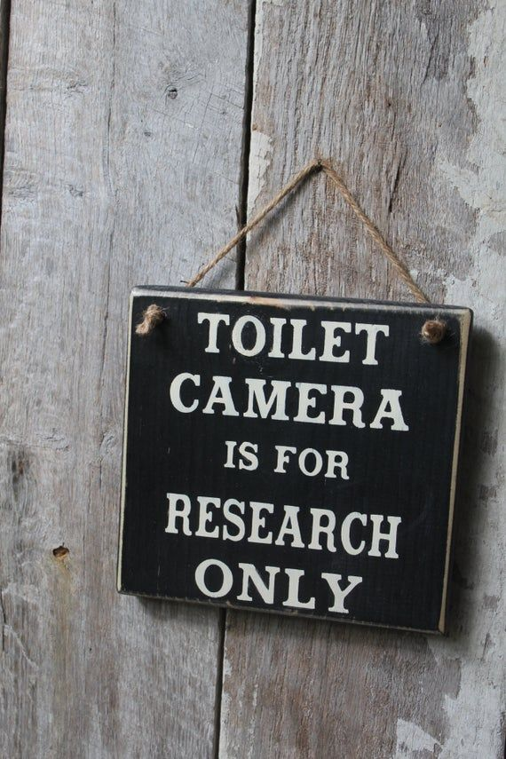 """Toilet Camera      is forResearch OnlyWood Sign - Cheeky Bathroom Sign - Funny AFThis sign hangs by Jute, measures 7 x 7 inches, done in Black, lettered in White, finished with my hand rubbed Beeswax Finish. A great funny Gift idea, perfect for your Dorm bathroom...Oh, I could go on and on...just hang it & watch expressions when quests walk out of your bathroom...LOLOL...too much fun!!Would you like the sign a different color? Message me or add """"Note To Seller"""" for color change at no additional"""