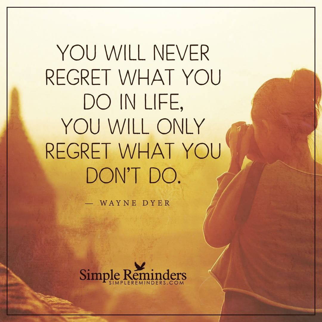 Simple Reminders On Instagram You Will Never Regret What You Do In Life You Will Only Regret What You Don T D Simple Reminders Wayne Dyer Wayne Dyer Quotes
